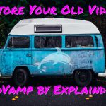 Vidvamp by Explaindio will restore and enhance any video